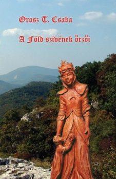 Orosz T Csaba - A Föld szívének őrzői (ebook)