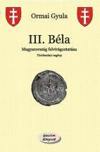 Ormai Gyula - III. Béla (nyomtatott)
