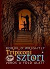 Robin O'Wrightly - Tripiconi sztori 2. Város a föld alatt (ebook)