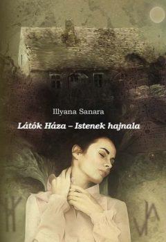 Illyana Sanara - Látók háza - Istenek hajnala (nyomtatott)