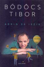 Bödőcs Tibor - Addig se iszik (nyomtatott)