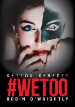 Robin O'Wrightly - #Wetoo - Kettős kereszt (ebook)