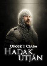 Orosz T Csaba - Hadak útján (ebook)