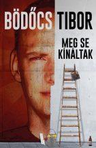 Bödőcs Tibor - Meg se kínáltak (nyomtatott)