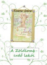 Csete Dóra - A Zöldlomb-erdő lakói (nyomtatott)