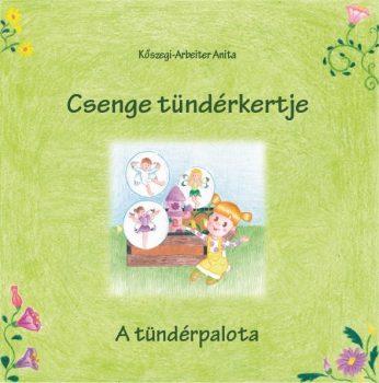 Kőszegi-Arbeiter Anita - Csenge tündérkertje (nyomtatott)