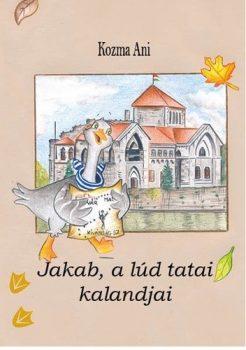 Kozma Ani - Jakab, a lúd tatai kalandjai (nyomtatott)