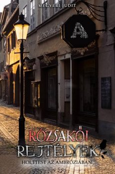 Megyeri Judit - Rózsakői rejtélyek - Holttest az Ambróziában (nyomtatott)