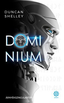 Duncan Shelley - Árnyékszingularitás -Domínium 1. (nyomtatott)