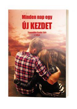 Simondán-Szabó Edit - Minden nap egy új kezdet (nyomtatott)