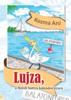 Kozma Ani - Lujza, a füredi hattyú kalandos nyara (nyomtatott)