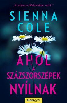 Sienna Cole - Ahol a százszorszépek nyílnak (nyomtatott)
