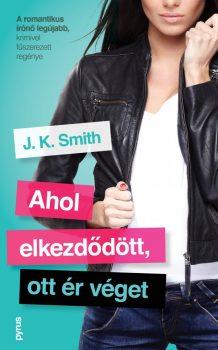 J. K. Smith - Ahol elkezdődött, ott ér véget (nyomtatott)