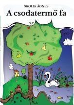 Skolik Ágnes - A csodatermő fa (nyomtatott)