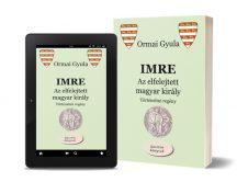 Ormai Gyula - Imre - Az elfelejtett magyar király (utazócsomag)